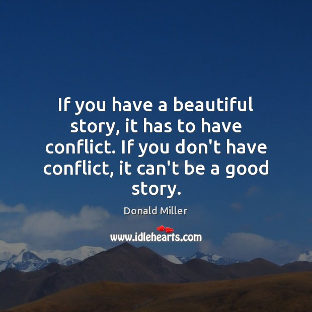 Image, If you have a beautiful story, it has to have conflict. If