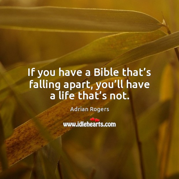 Image, If you have a Bible that's falling apart, you'll have a life that's not.