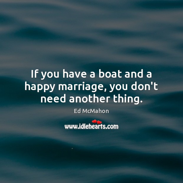 If you have a boat and a happy marriage, you don't need another thing. Image