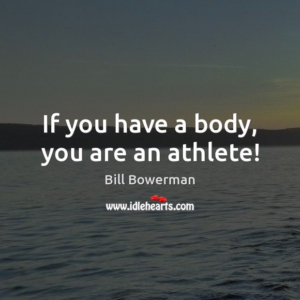 Image, If you have a body, you are an athlete!