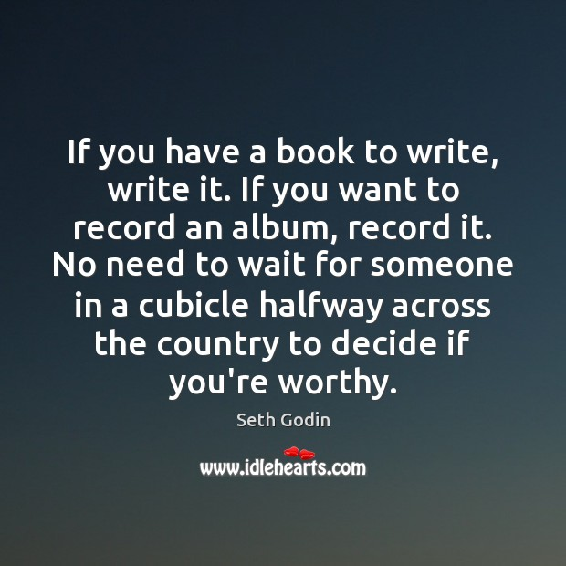 If you have a book to write, write it. If you want Image