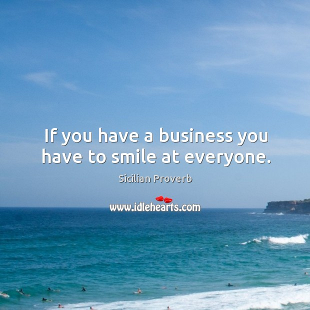 Image, If you have a business you have to smile at everyone.