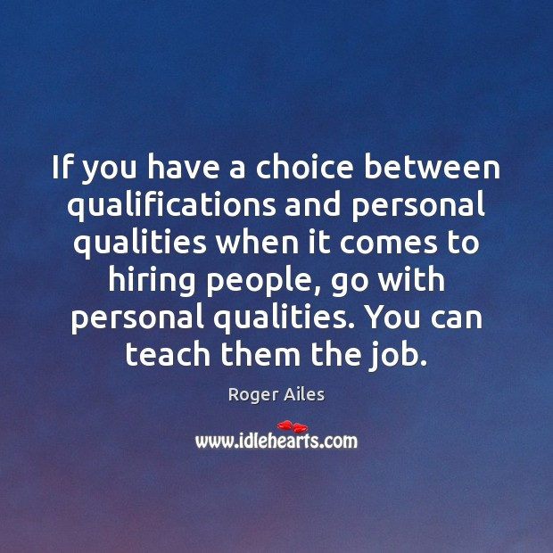If you have a choice between qualifications and personal qualities when it Image