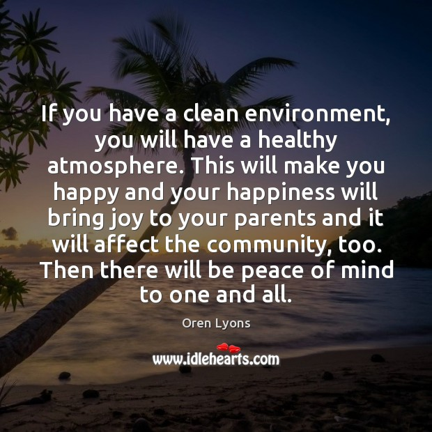 If you have a clean environment, you will have a healthy atmosphere. Image