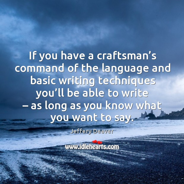 If you have a craftsman's command of the language and basic writing techniques you'll Jeffery Deaver Picture Quote