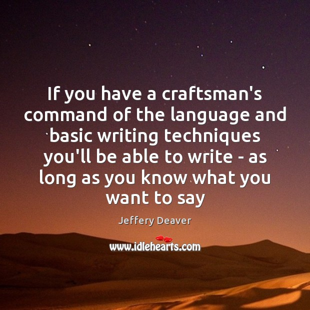 If you have a craftsman's command of the language and basic writing Jeffery Deaver Picture Quote
