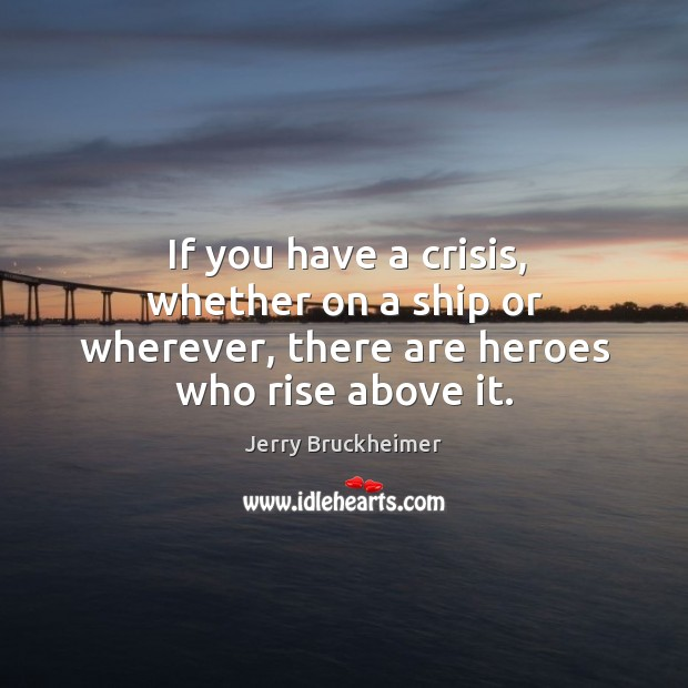 If you have a crisis, whether on a ship or wherever, there are heroes who rise above it. Image