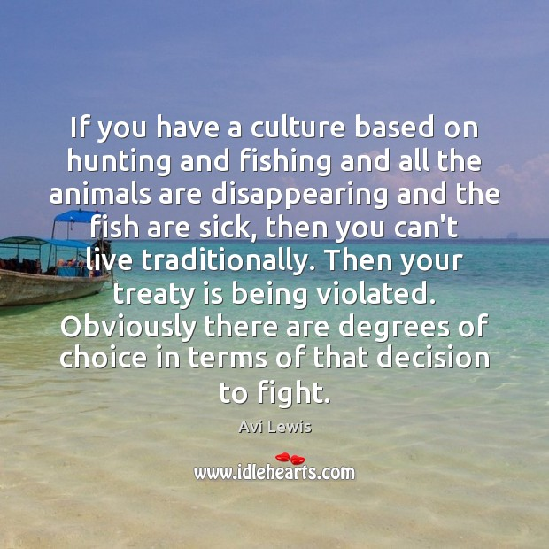 Image, If you have a culture based on hunting and fishing and all