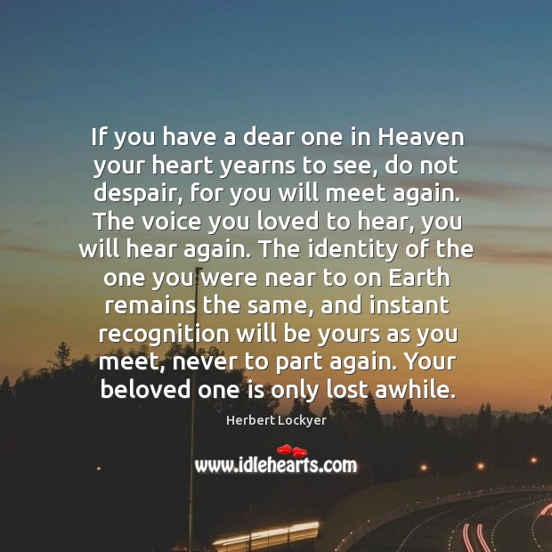 If you have a dear one in Heaven your heart yearns to Herbert Lockyer Picture Quote