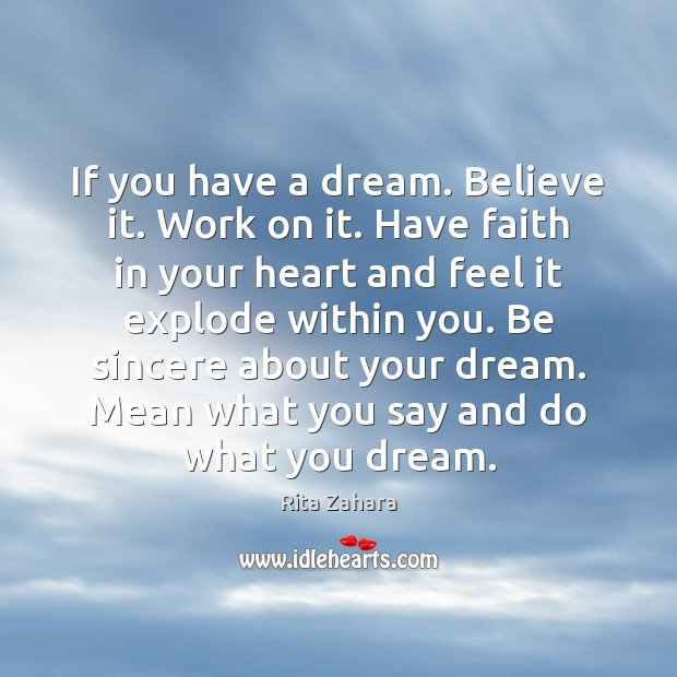If you have a dream. Believe it. Work on it. Have faith Faith Quotes Image