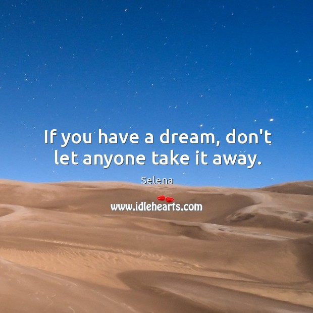If you have a dream, don't let anyone take it away. Image