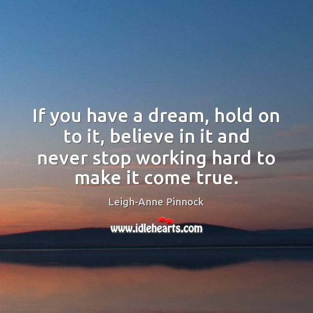 If you have a dream, hold on to it, believe in it Image