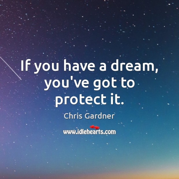 If you have a dream, you've got to protect it. Chris Gardner Picture Quote