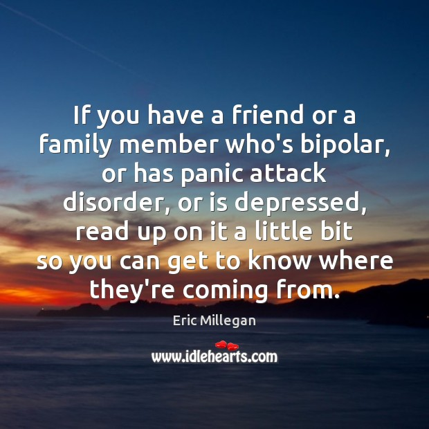 If you have a friend or a family member who's bipolar, or Image