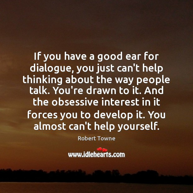 If you have a good ear for dialogue, you just can't help Robert Towne Picture Quote