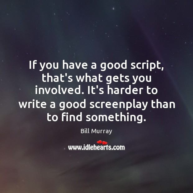 Image, If you have a good script, that's what gets you involved. It's
