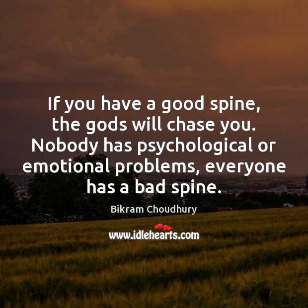 If you have a good spine, the Gods will chase you. Nobody Bikram Choudhury Picture Quote
