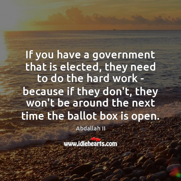 Image, If you have a government that is elected, they need to do