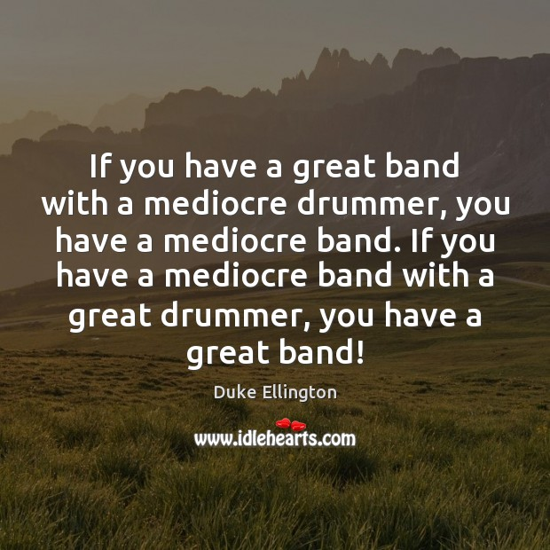 If you have a great band with a mediocre drummer, you have Image