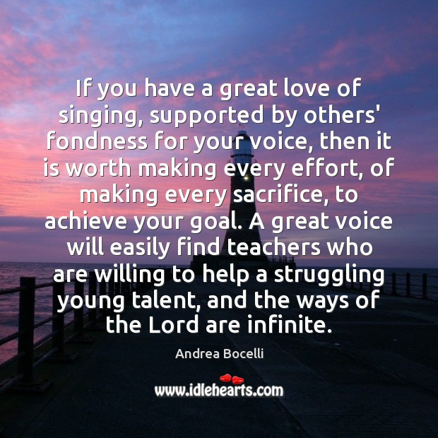 If you have a great love of singing, supported by others' fondness Andrea Bocelli Picture Quote