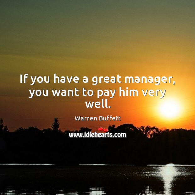 Image, If you have a great manager, you want to pay him very well.