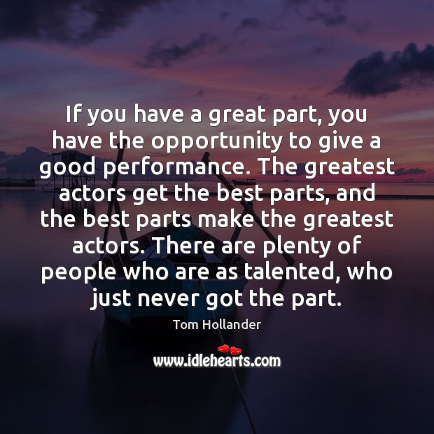 If you have a great part, you have the opportunity to give Tom Hollander Picture Quote