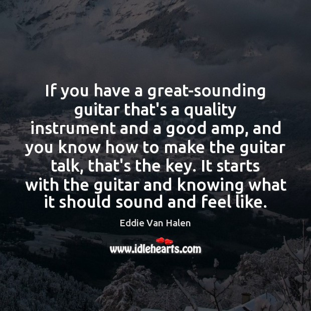 If you have a great-sounding guitar that's a quality instrument and a Eddie Van Halen Picture Quote