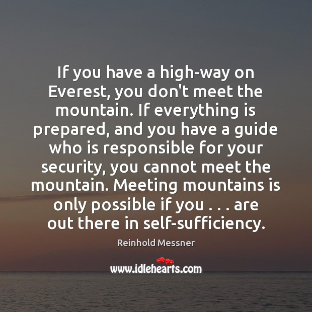 Image, If you have a high-way on Everest, you don't meet the mountain.