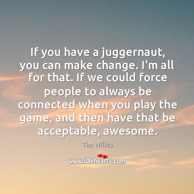 If you have a juggernaut, you can make change. I'm all for Image
