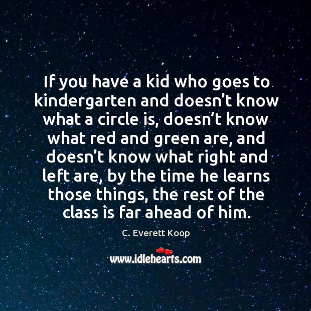 If you have a kid who goes to kindergarten and doesn't know what a circle is, doesn't Image