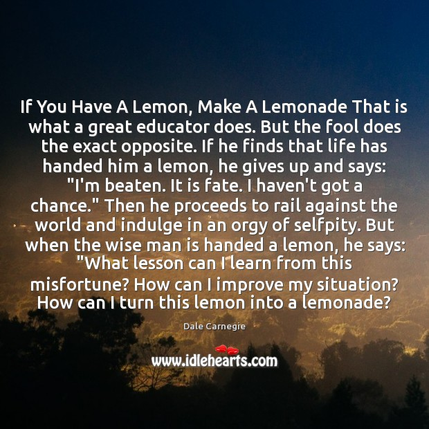 If You Have A Lemon, Make A Lemonade That is what a Fools Quotes Image