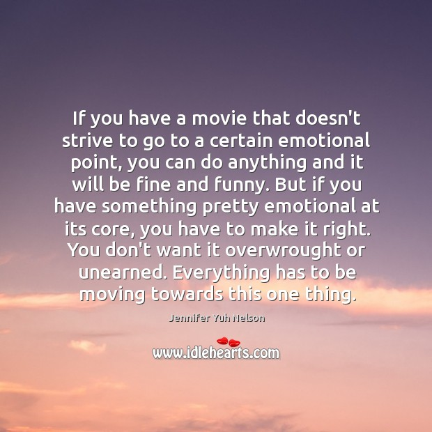 If you have a movie that doesn't strive to go to a Jennifer Yuh Nelson Picture Quote