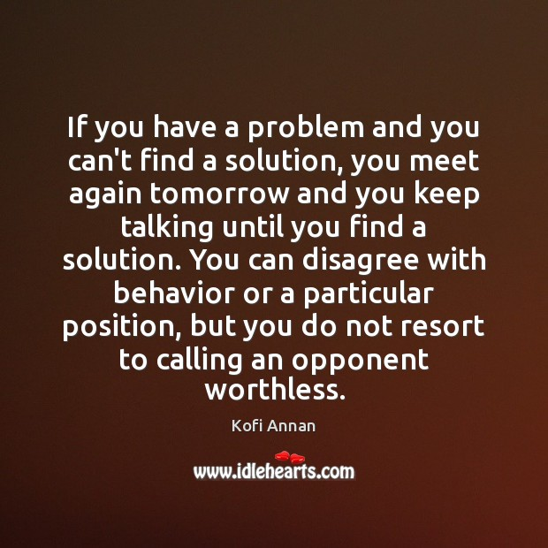 If you have a problem and you can't find a solution, you Kofi Annan Picture Quote