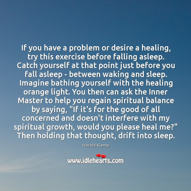 Image, If you have a problem or desire a healing, try this exercise