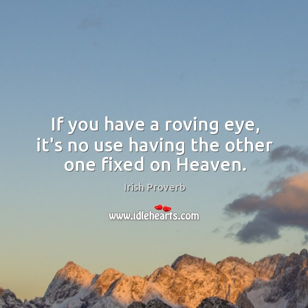 Image, If you have a roving eye, it's no use having the other one fixed on heaven.