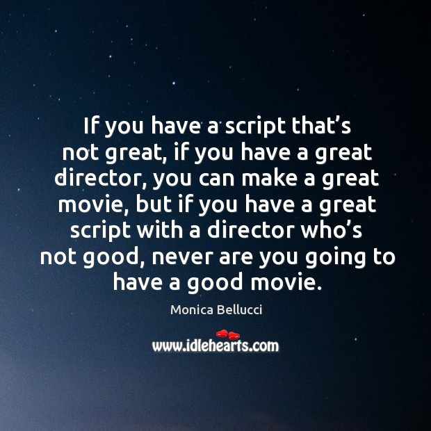 If you have a script that's not great, if you have a great director Monica Bellucci Picture Quote