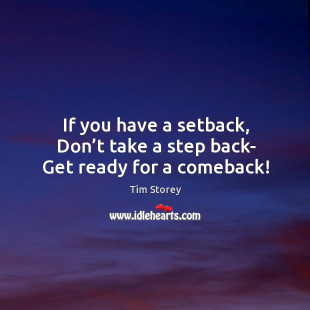 If you have a setback, Don't take a step back- Get ready for a comeback! Image
