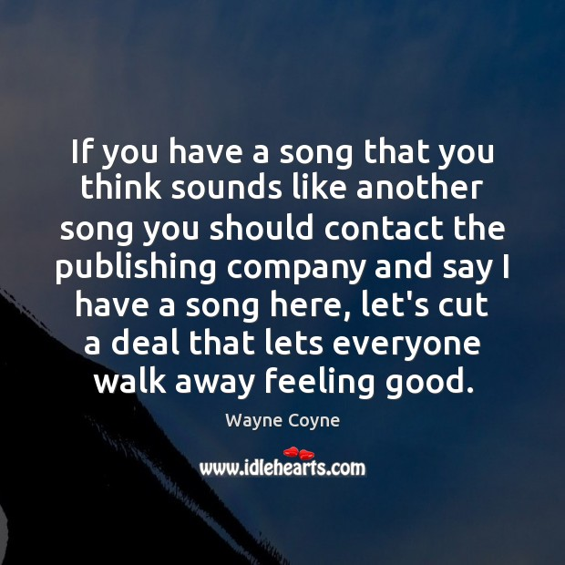 If you have a song that you think sounds like another song Wayne Coyne Picture Quote