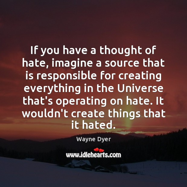 Image, If you have a thought of hate, imagine a source that is