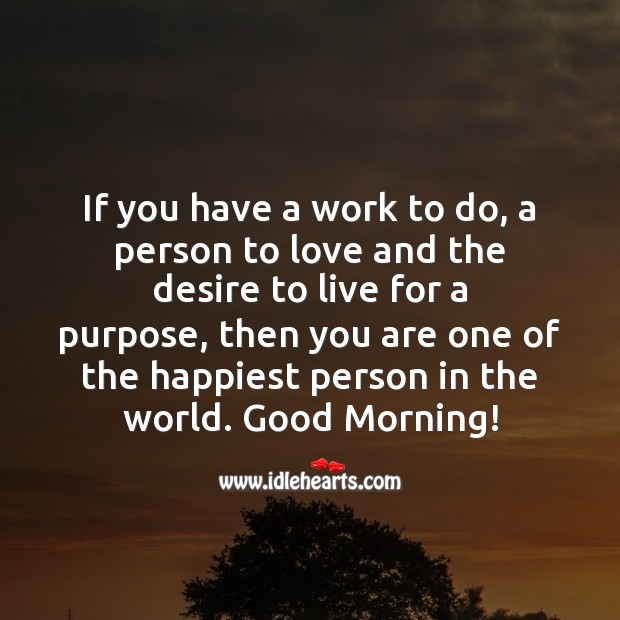 If you have a work to do, a person to love. Good Morning Messages Image
