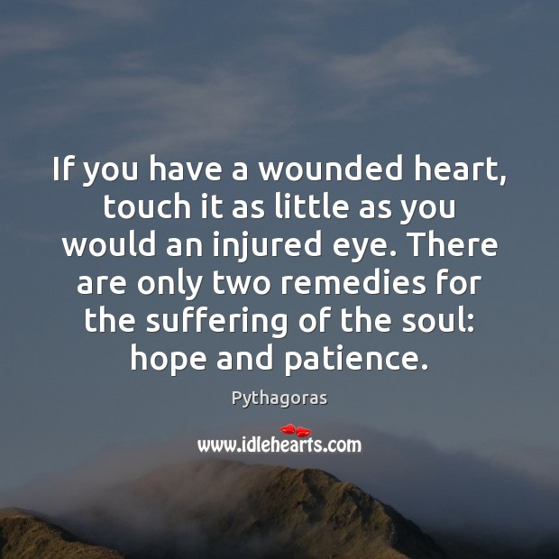 If you have a wounded heart, touch it as little as you Image