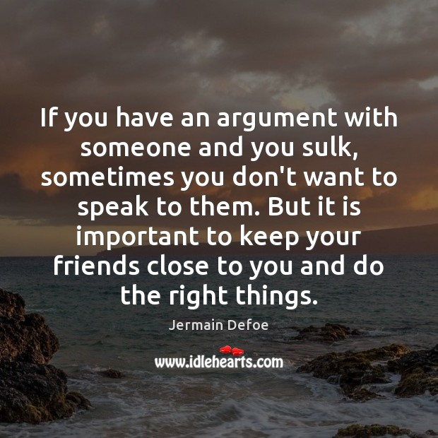 Image, If you have an argument with someone and you sulk, sometimes you