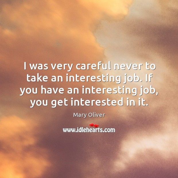 If you have an interesting job, you get interested in it. Image