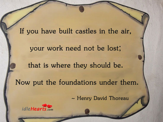 If You Have Built Castles In The Air, Your Work…