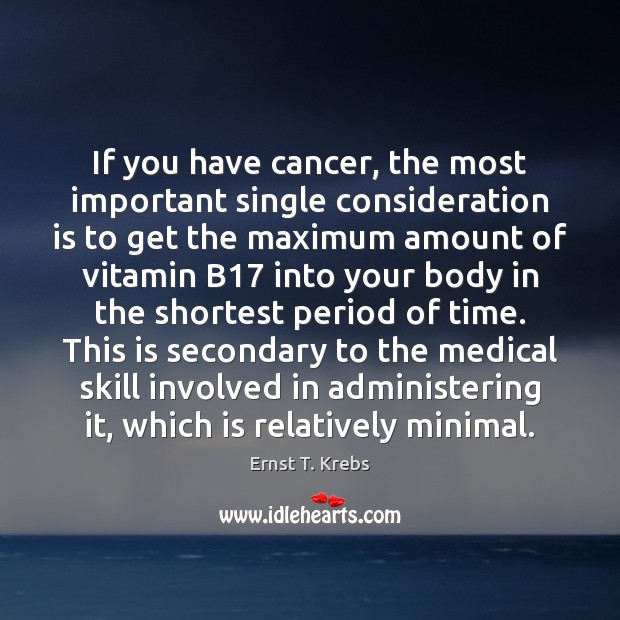 If you have cancer, the most important single consideration is to get Image