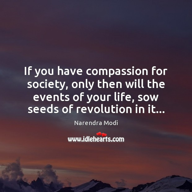 Image, If you have compassion for society, only then will the events of