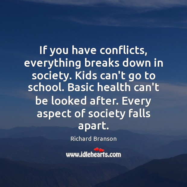 If you have conflicts, everything breaks down in society. Kids can't go Image
