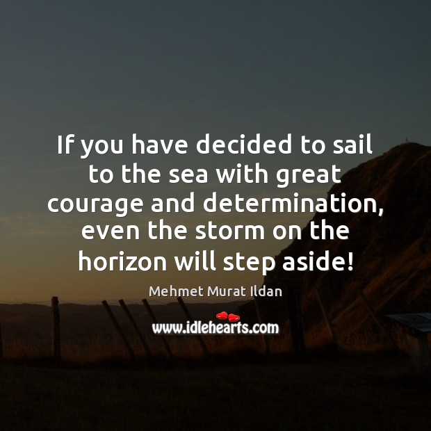 Image, If you have decided to sail to the sea with great courage