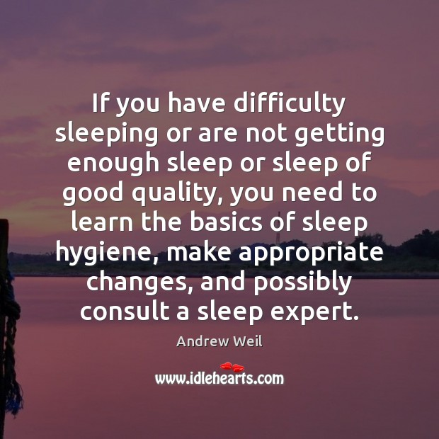 If you have difficulty sleeping or are not getting enough sleep or Andrew Weil Picture Quote