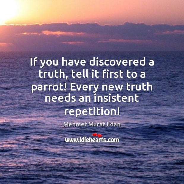 Image, If you have discovered a truth, tell it first to a parrot!